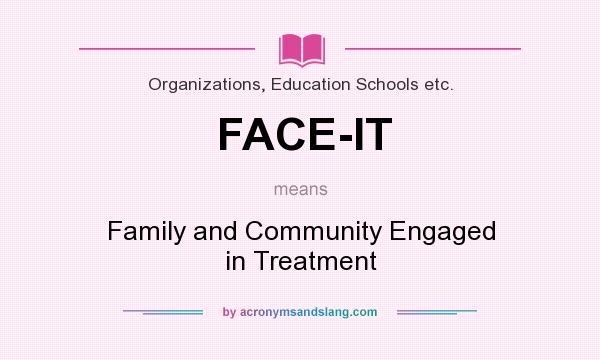 What does FACE-IT mean? It stands for Family and Community Engaged in Treatment