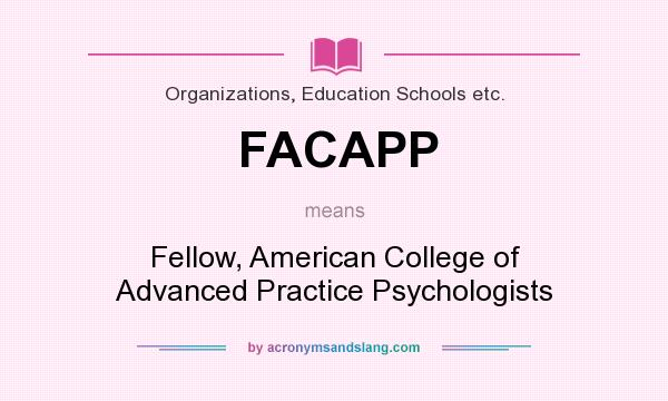 What does FACAPP mean? It stands for Fellow, American College of Advanced Practice Psychologists