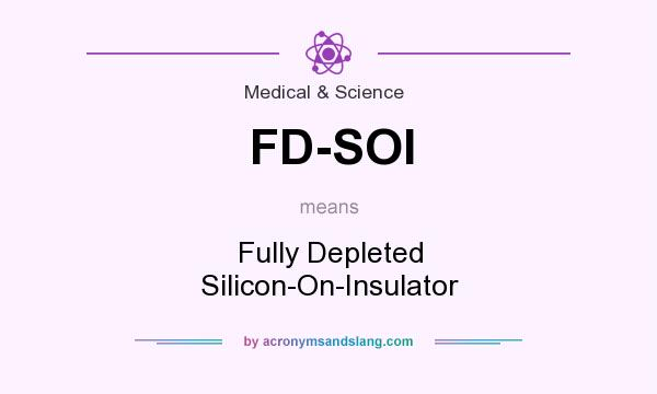 What does FD-SOI mean? It stands for Fully Depleted Silicon-On-Insulator