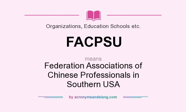 What does FACPSU mean? It stands for Federation Associations of Chinese Professionals in Southern USA
