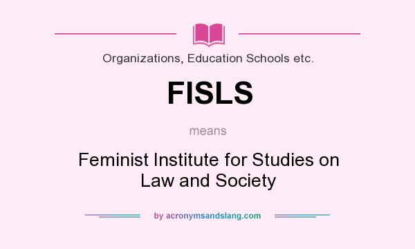 What does FISLS mean? It stands for Feminist Institute for Studies on Law and Society