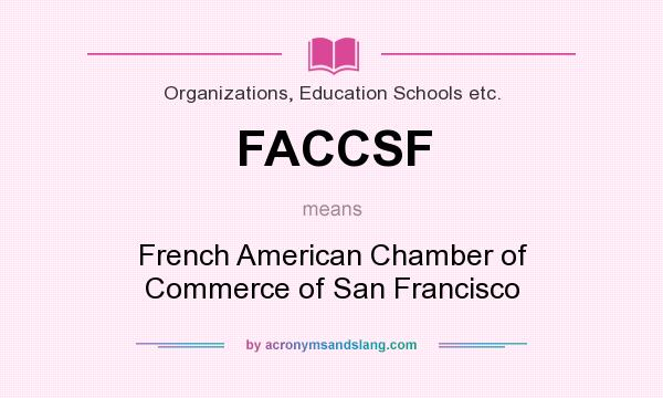 What does FACCSF mean? It stands for French American Chamber of Commerce of San Francisco