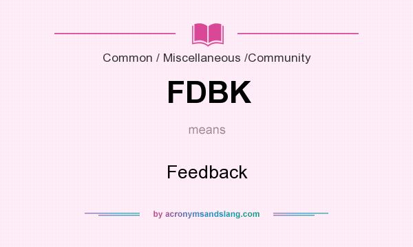 What does FDBK mean? It stands for Feedback