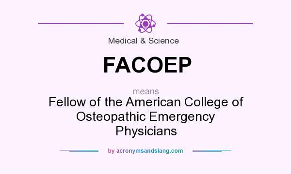 What does FACOEP mean? It stands for Fellow of the American College of Osteopathic Emergency Physicians