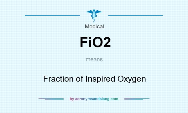 What does FiO2 mean? It stands for Fraction of Inspired Oxygen