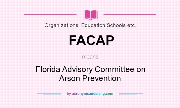 What does FACAP mean? It stands for Florida Advisory Committee on Arson Prevention