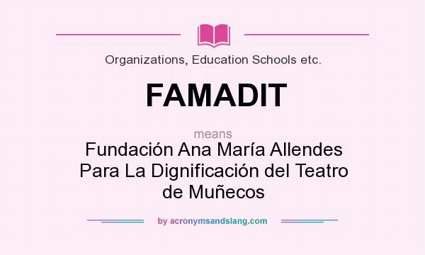 What does FAMADIT mean? It stands for Fundación Ana María Allendes Para La Dignificación del Teatro de Muñecos