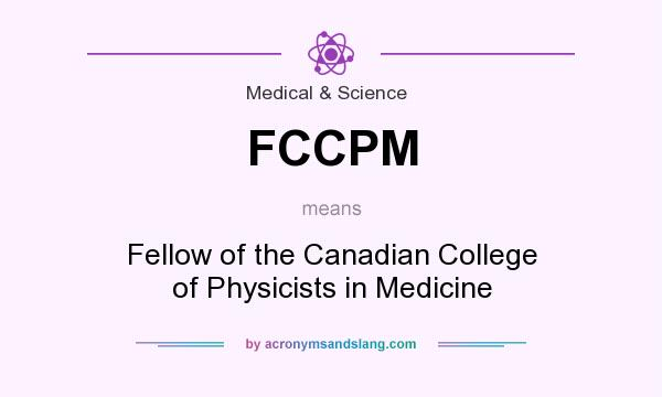 What does FCCPM mean? It stands for Fellow of the Canadian College of Physicists in Medicine