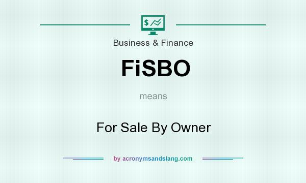 What does FiSBO mean? It stands for For Sale By Owner