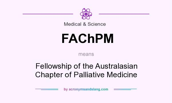 What does FAChPM mean? It stands for Fellowship of the Australasian Chapter of Palliative Medicine