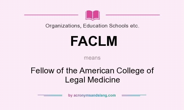 What does FACLM mean? It stands for Fellow of the American College of Legal Medicine