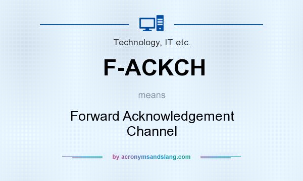 What does F-ACKCH mean? It stands for Forward Acknowledgement Channel