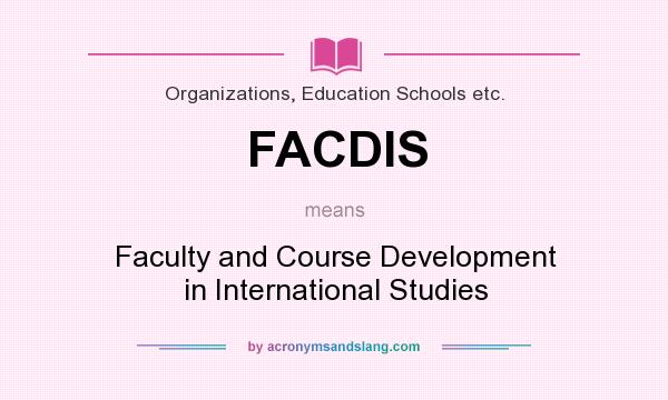 What does FACDIS mean? It stands for Faculty and Course Development in International Studies