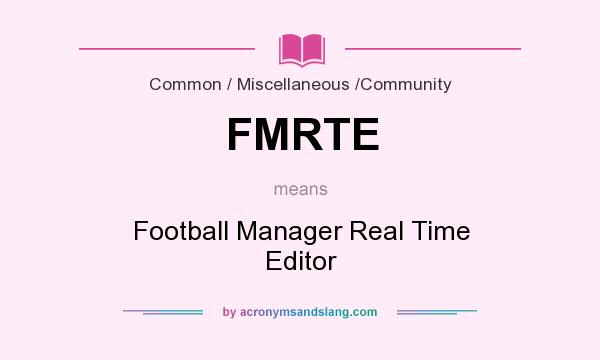 What does FMRTE mean? It stands for Football Manager Real Time Editor