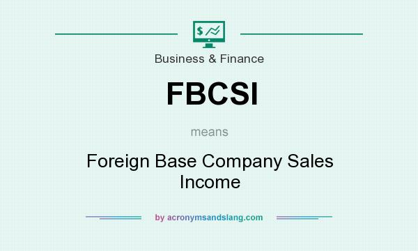 What does FBCSI mean? It stands for Foreign Base Company Sales Income