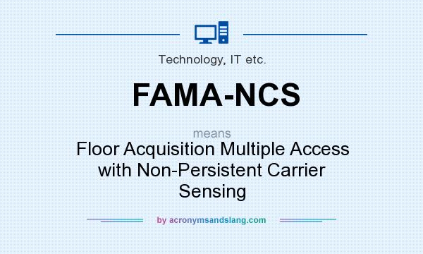What does FAMA-NCS mean? It stands for Floor Acquisition Multiple Access with Non-Persistent Carrier Sensing