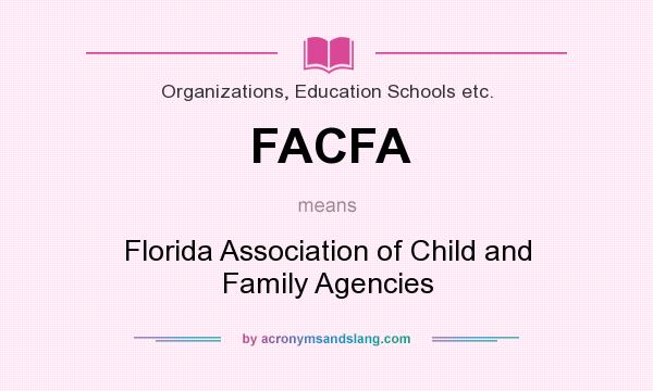 What does FACFA mean? It stands for Florida Association of Child and Family Agencies