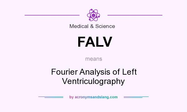 What does FALV mean? It stands for Fourier Analysis of Left Ventriculography