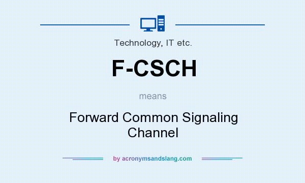 What does F-CSCH mean? It stands for Forward Common Signaling Channel