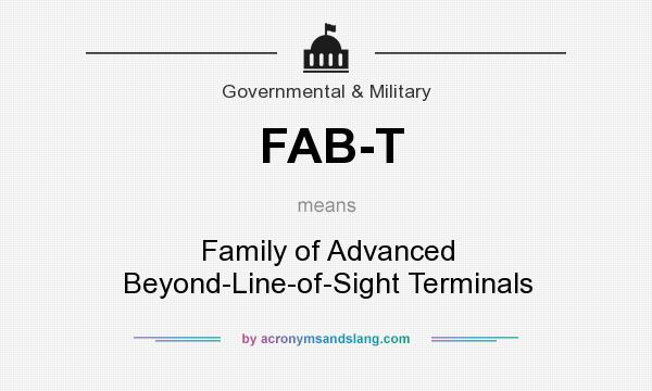 What does FAB-T mean? It stands for Family of Advanced Beyond-Line-of-Sight Terminals