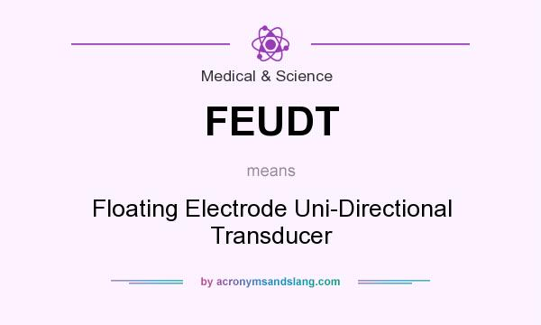 What does FEUDT mean? It stands for Floating Electrode Uni-Directional Transducer