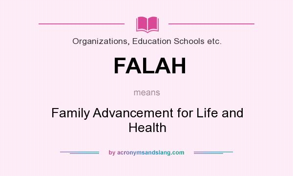 What does FALAH mean? It stands for Family Advancement for Life and Health