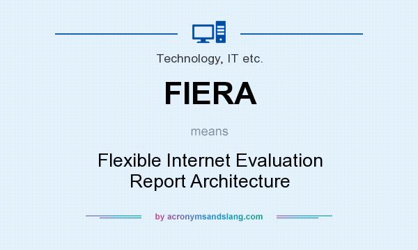 What does FIERA mean? It stands for Flexible Internet Evaluation Report Architecture