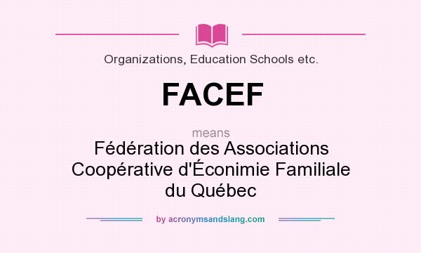 What does FACEF mean? It stands for Fédération des Associations Coopérative d`Éconimie Familiale du Québec