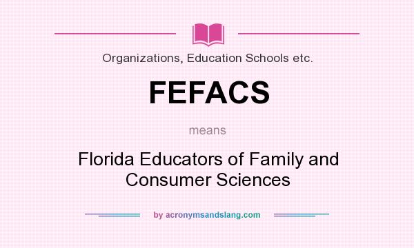 What does FEFACS mean? It stands for Florida Educators of Family and Consumer Sciences