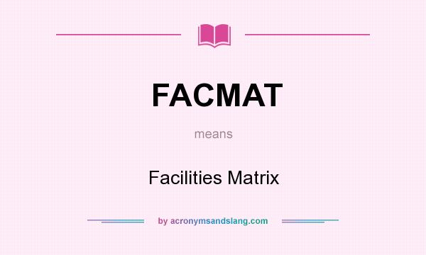 What does FACMAT mean? It stands for Facilities Matrix