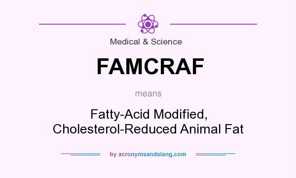 What does FAMCRAF mean? It stands for Fatty-Acid Modified, Cholesterol-Reduced Animal Fat