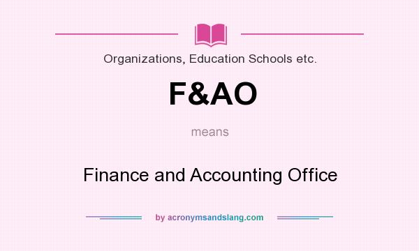 What does F&AO mean? It stands for Finance and Accounting Office