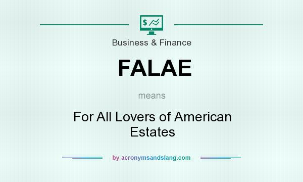 What does FALAE mean? It stands for For All Lovers of American Estates