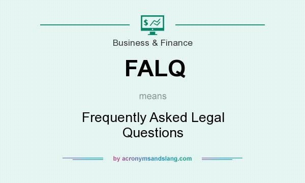 What does FALQ mean? It stands for Frequently Asked Legal Questions