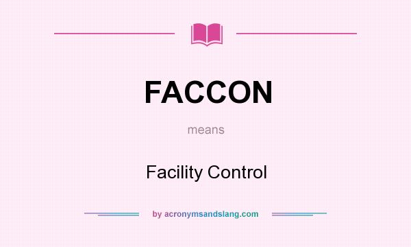 What does FACCON mean? It stands for Facility Control