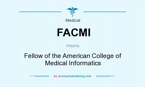 What does FACMI mean? It stands for Fellow of the American College of Medical Informatics
