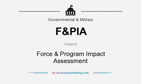 What does F&PIA mean? It stands for Force & Program Impact Assessment