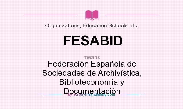 What does FESABID mean? It stands for Federación Española de Sociedades de Archivística, Biblioteconomía y Documentación