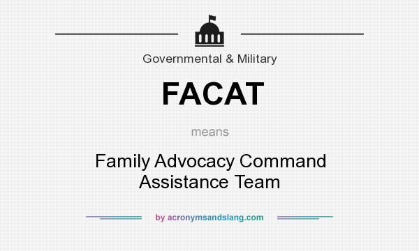 What does FACAT mean? It stands for Family Advocacy Command Assistance Team