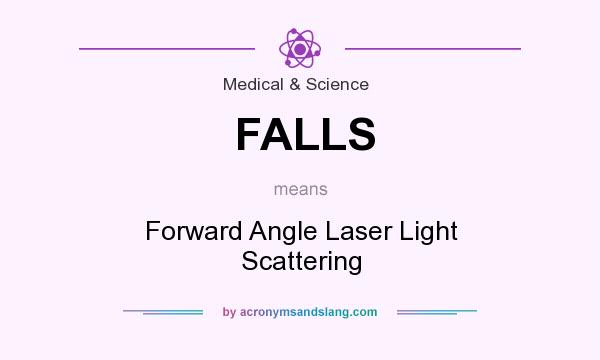 What does FALLS mean? It stands for Forward Angle Laser Light Scattering