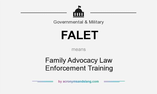 What does FALET mean? It stands for Family Advocacy Law Enforcement Training
