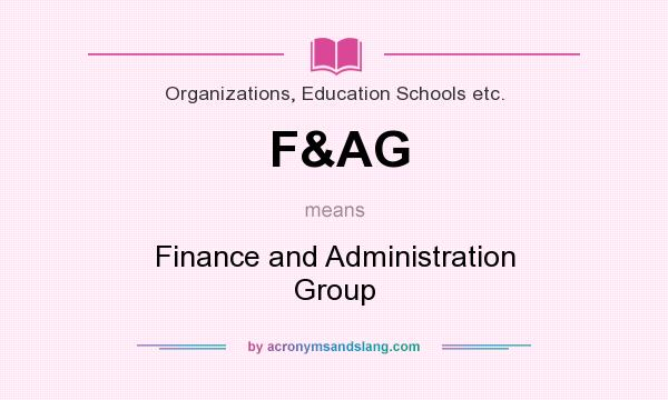 What does F&AG mean? It stands for Finance and Administration Group