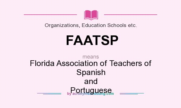 What does FAATSP mean? It stands for Florida Association of Teachers of Spanish and Portuguese