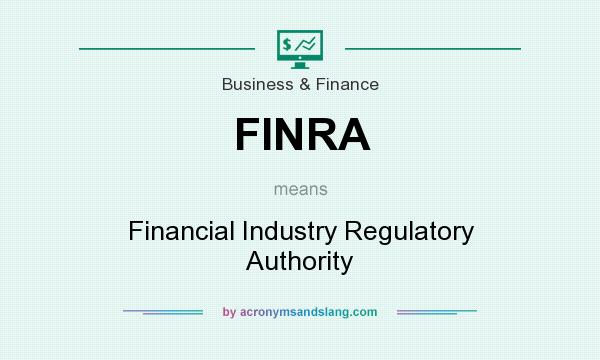What does FINRA mean? It stands for Financial Industry Regulatory Authority