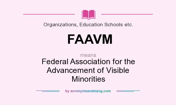 What does FAAVM mean? It stands for Federal Association for the Advancement of Visible Minorities