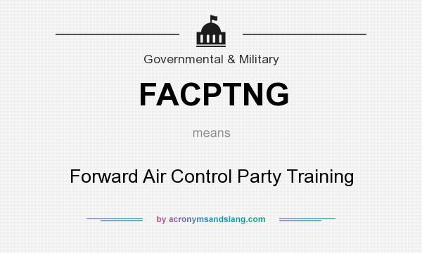 What does FACPTNG mean? It stands for Forward Air Control Party Training