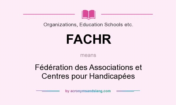 What does FACHR mean? It stands for Fédération des Associations et Centres pour Handicapées