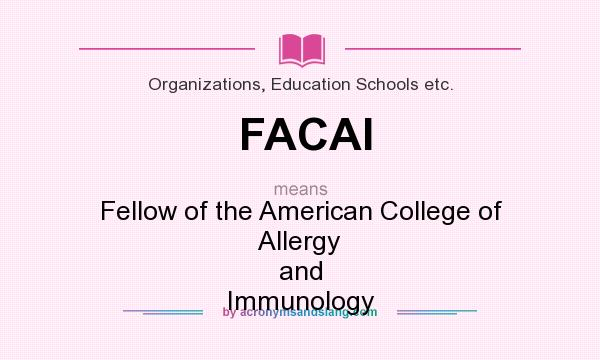 What does FACAI mean? It stands for Fellow of the American College of Allergy and Immunology