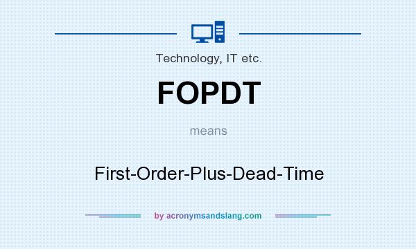 What does FOPDT mean? It stands for First-Order-Plus-Dead-Time