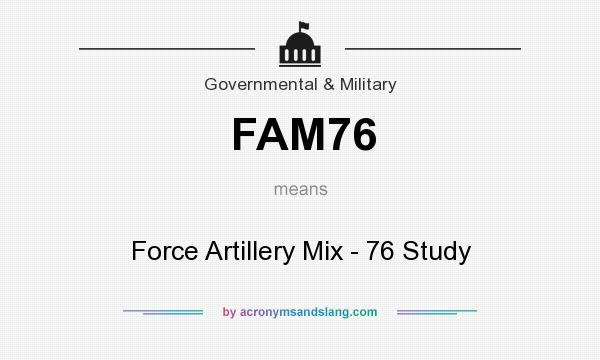 What does FAM76 mean? It stands for Force Artillery Mix - 76 Study